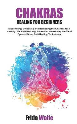 chakras healing for beginners discovering unlocking and