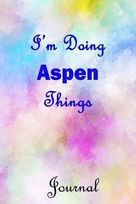 I'm Doing Aspen Things Journal: Aspen First Name ...
