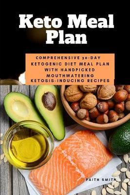 Keto Meal Plan: Comprehensive 30 Day Ketogenic Diet Meal Plan With Handpicked MouthwateringKetosis-InducingRecipes