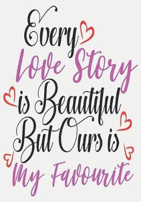every love story is beautiful but ours is my favorite: surprise gifts for wife: Great Journal or Planner for women special gifts for wife, Elegant notebook surprise gifts for wife 100 pages 7 x 10 (anniversary giftsforwife)