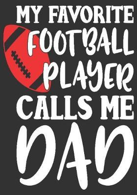 My favorite football player calls me dad: gift for dad: Great Journal or Planner a good gift for dad, Elegant notebook surprise birthday gift for a dad 100 pages 7 x 10 (Christmas gift for dad)