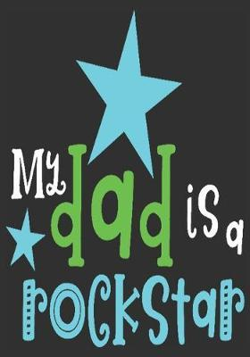My dad is a rockstar: gift for dad: Great Journal or Planner a good gift for dad, Elegant notebook surprise birthday gift for a dad 100 pages 7 x 10 (Christmas giftfordad)