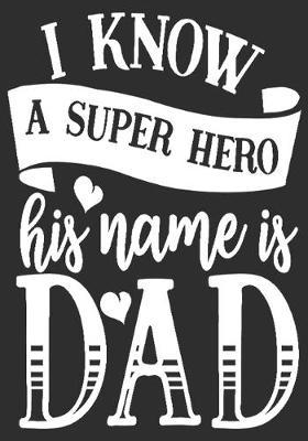 I know a super hero His name is Dad: gift for dad: Great Journal or Planner a good gift for dad, Elegant notebook surprise birthday gift for a dad 100 pages 7 x 10 (Christmas gift for dad)