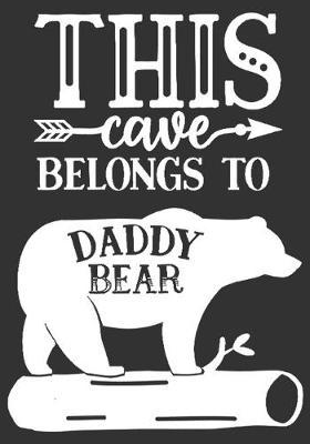 This cave belongs to Daddy Bear: gift for dad: Great Journal or Planner a good gift for dad, Elegant notebook surprise birthday gift for a dad 100 pages 7 x 10 (Christmas giftfordad)