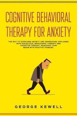 Cognitive Behavioral Therapy for Anxiety: The Way to ...