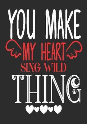 You make my heart sing wild thing: romantic gift for boyfriend: Great Journal or Planner thoughtful gifts for boyfriend, Elegant notebook loving gift for boyfriend 100 pages 7 x 10 (special giftforboyfriend)