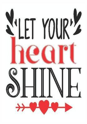 Let your heart shine: great girlfriend gift: Romantic Journal or Planner loving gift for girlfriend, Elegant notebook special gift for girlfriend 100 pages 7 x 10 chic graphics designs (best giftforgirlfriend)