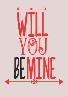 Will you be mine: great girlfriend gift: Romantic Journal or Planner loving gift for girlfriend, Elegant notebook special gift for girlfriend 100 pages 7 x 10 chic graphics designs (best giftforgirlfriend)