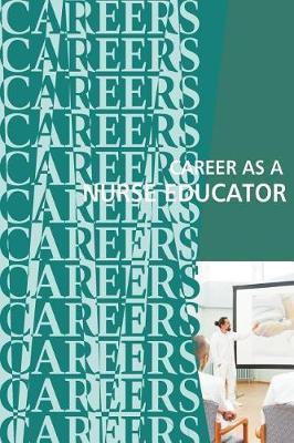 Career as a Nurse Educator: Teaching the Next GenerationofNurses