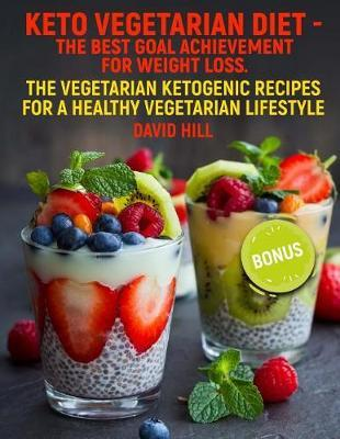 Keto vegetarian diet - the best goal achievement for weight loss.: The vegetarian ketogenic recipes for a healthyvegetarianlifestyle.