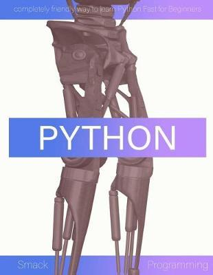 Smack Python Programming: completely friendly way to learn Python FastforBeginners