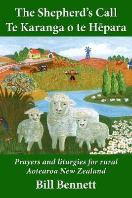 The Shepherd's Call - Te Karanga o te Hepara: Prayers and liturgies for rural AotearoaNewZealand