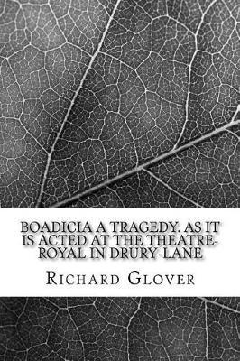Boadicia A tragedy. As it is acted at the Theatre-Royal in Drury-Lane