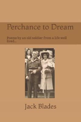 Perchance to Dream: Poems by an Old Soldier from aLifeWell-Lived....