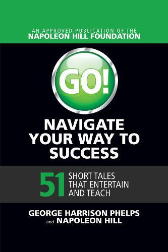 Go! Navigate Your Way to Success: 51 Short Tales that Entertain and Teach: 51 Short Tales that Entertain and Teach