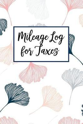 Mileage Log for Taxes: Auto Mileage and Repair Log Book - Ginko Leaf Cover  by Diana Poisson