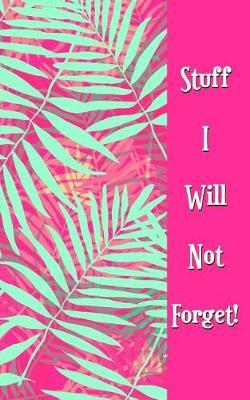 Stuff I Will Not Forget!: Never Lose a Password Again! Password Logbook to Store and Organize Important Information - with AlphabeticalIndex(5x8)