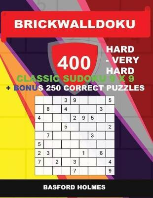BrickWallDoku 400 HARD - VERY HARD classic Sudoku 9 x 9 + BONUS 250 correct  puzzles: Hard and very hard difficulty puzzle book on 104 pages + 250