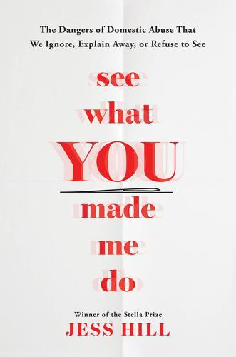 See What You Made Me Do: The Dangers of Domestic Violence That We Ignore, Explain Away, or RefusetoSee