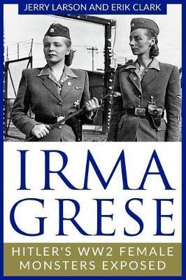 Irma Grese: Hitler's WW2 FemaleMonstersExposed