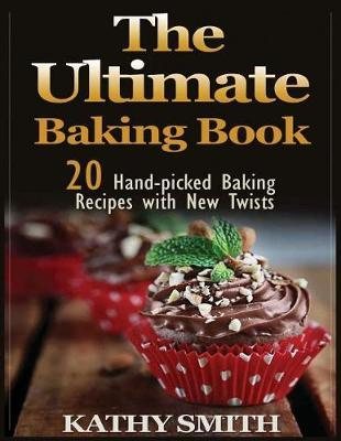 The Ultimate Baking Book: 20 Handpicked Baking Recipes with New Twists