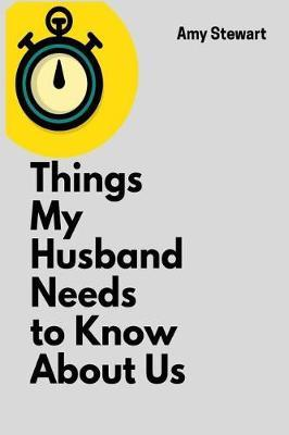Things My Husband Needs to Know About Us: A Blank Lined Writing Notebook for ImprovingYourRelationship