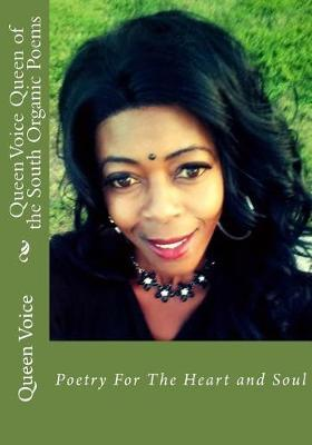 Queen Voice Queen of the South Organic Poems: Poetry For The HeartandSoul