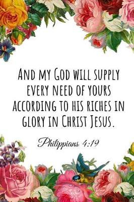 And My God Will Supply Every Need of Yours According to His Riches in Glory in Christ Jesus. Philippians 4: 19: A Wide Ruled Notebook