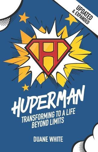 Huperman Updated & Expanded: Transforming to a LifeBeyondLimits