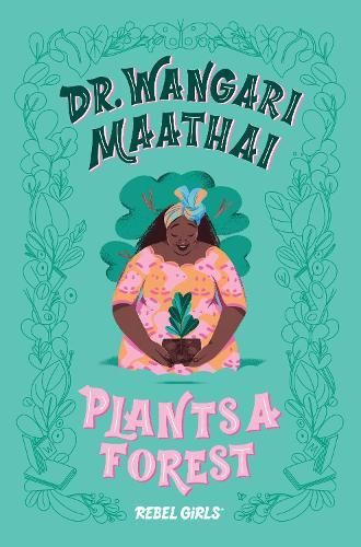 Dr. Wangari Maathai Plants a Forest: A Good Night Stories for Rebel Girls Chapter Book