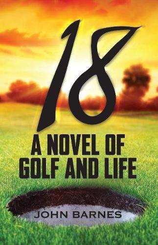 18: A Novel of GolfandLife