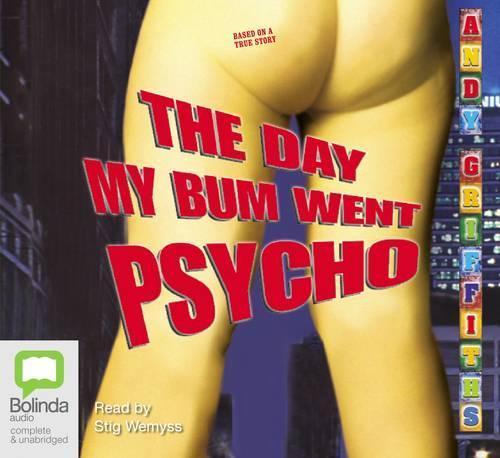 The Day My BumWentPsycho