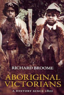 Aboriginal Victorians: A HistorySince1800