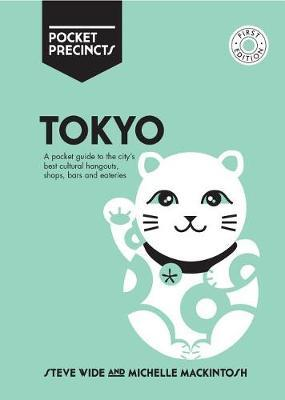 Tokyo Pocket Precincts: A Pocket Guide to the City's Best Cultural Hangouts, Shops, Bars and Eateries