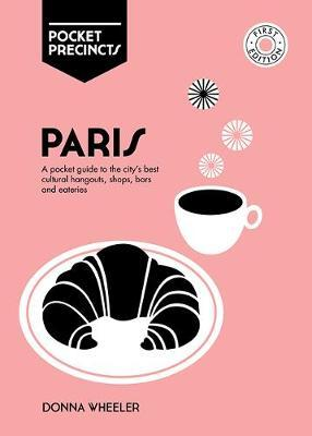 Paris Pocket Precincts: A Pocket Guide to the City's Best Cultural Hangouts, Shops, Bars and Eateries