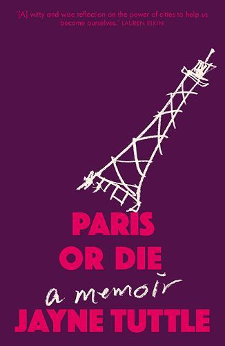 Paris or Die: A Memoir