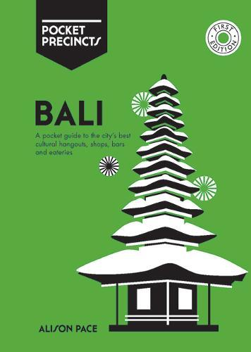 Bali Pocket Precincts: A Pocket Guide to the Island's Best Cultural Hangouts, Shops, Bars and Eateries