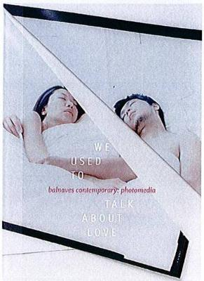 We Used to Talk about Love: Balnaves Contemporary - Photomedia