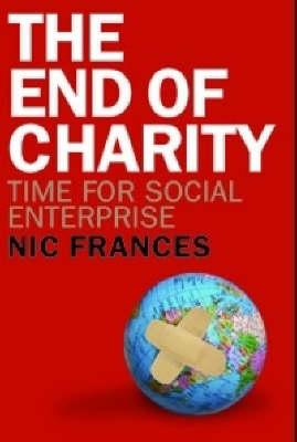 The End of Charity: Time forSocialEnterprise