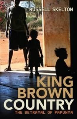 King Brown Country: The BetrayalofPapunya