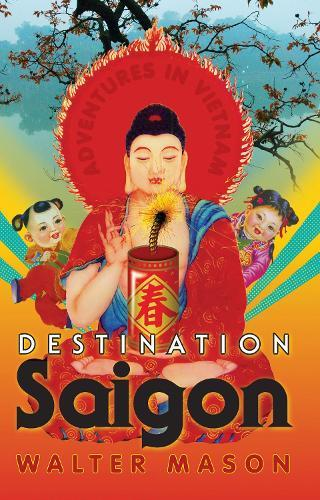 Destination Saigon: Adventures in Vietnam