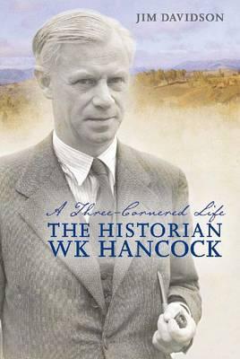 A Three-Cornered Life: The Historian W.K. Hancock