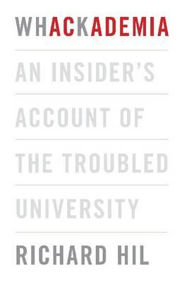 Whackademia: An Insider's Account of the Troubled University