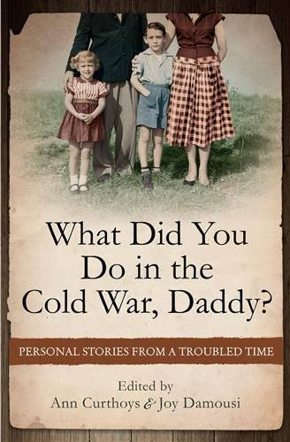 What Did You Do in the Cold War Daddy?: Personal Stories from aTroubledTime