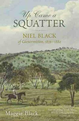 Up Came a Squatter: Niel Black of Glenormiston, 1839-1880