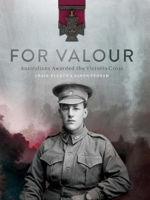 For Valour: Australians Awarded the Victoria Cross