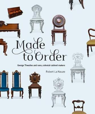 Made to Order: George Thwaites and sons, colonialcabinetmakers