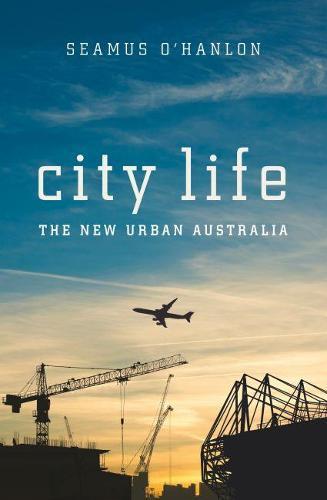 City Life: The New Urban Australia