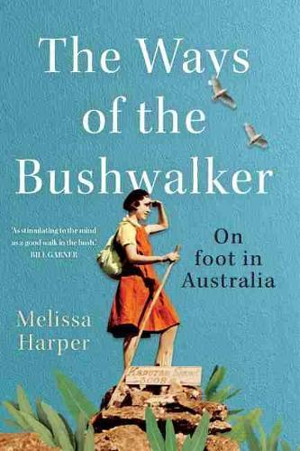 The Ways of the Bushwalker: On foot in Australia