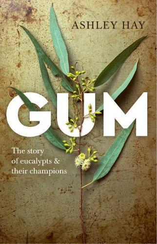 Gum: The Story of Eucalypts & Their Champions